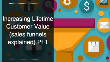 Increasing Lifetime Customer Value (sales funnels explained) Pt 1