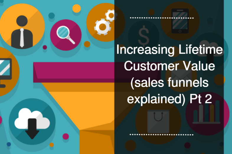 Increasing Lifetime Customer Value (sales funnels explained) Pt 2