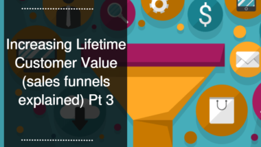 Increasing Lifetime Customer Value (sales funnels explained) Pt 3