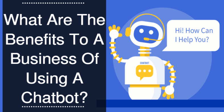 What Are The Benefits To A Business Of Using A Chatbot